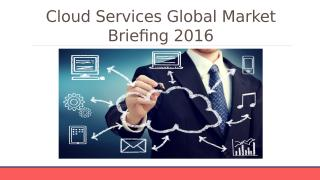 Cloud Services Global Market Briefing 2016 - Table Of Content.pptx
