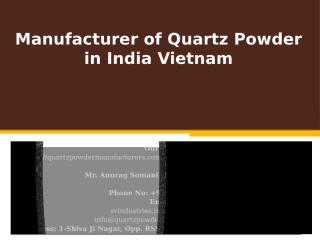 Manufacturer of Quartz Powder in India Vietnam.pptx