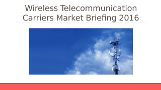 Wireless Telecommunication Carriers Global Market Briefing Outlook 2016 - Table Of Content.pptx