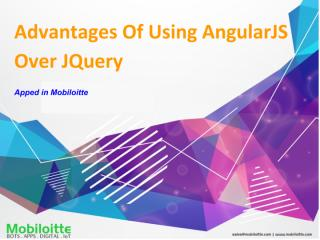 Advantages Of Using AngularJS Over JQuery - Mobiloitte.pdf