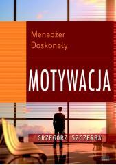 Menadżer doskonały 4. Motywacja - Grzegorz Szczerba - fragment.pdf
