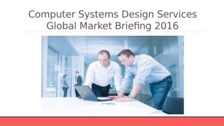 Computer Systems Design Services Global Market Briefing 2016.pptx