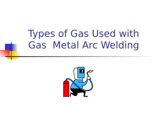 Types of Gas Used  GMAW Welding.ppt